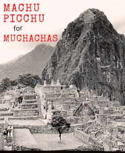 Machu Picchu as seen from the Inca Trail with the words 'Machu Picchu for Muchachas'