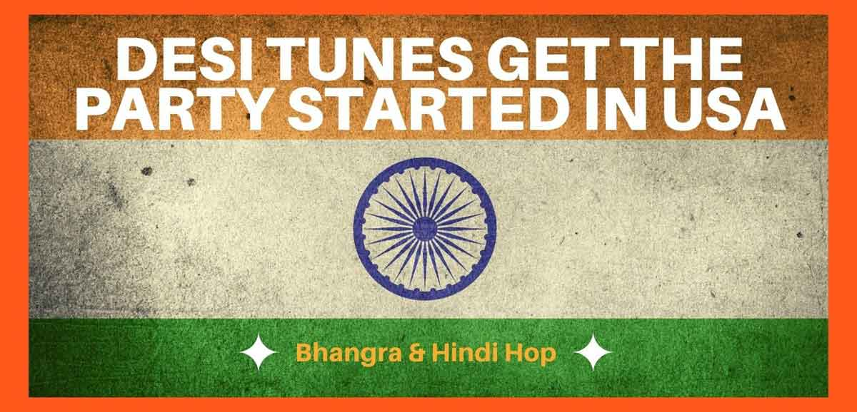 Bhangra and Hindi Hop in the USA -Desi tunes get the party started | words on Indian Flag